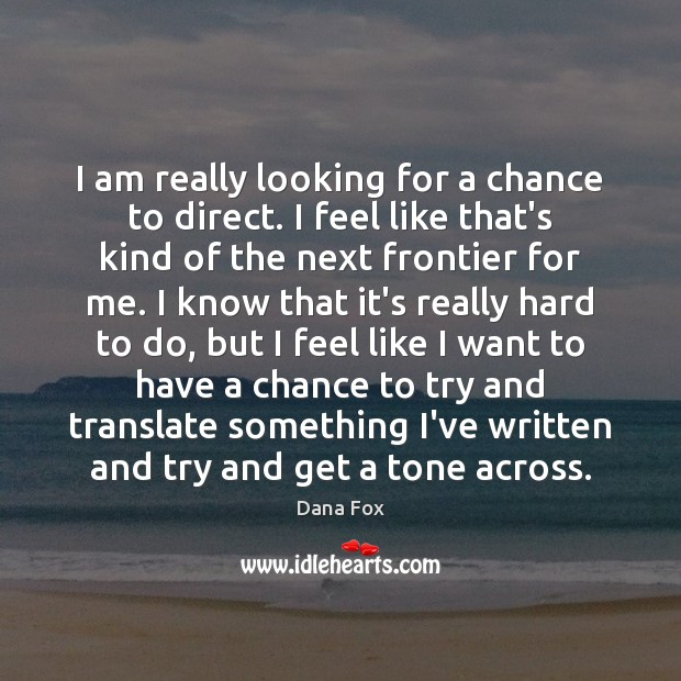 I am really looking for a chance to direct. I feel like Image