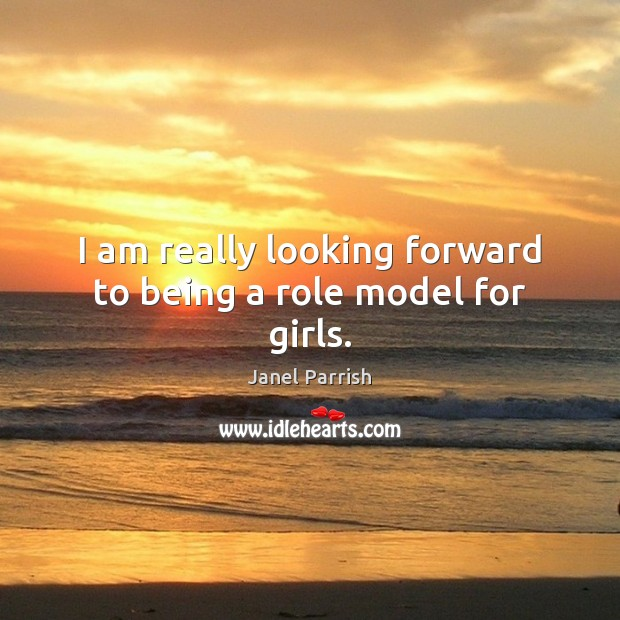 I am really looking forward to being a role model for girls. Image