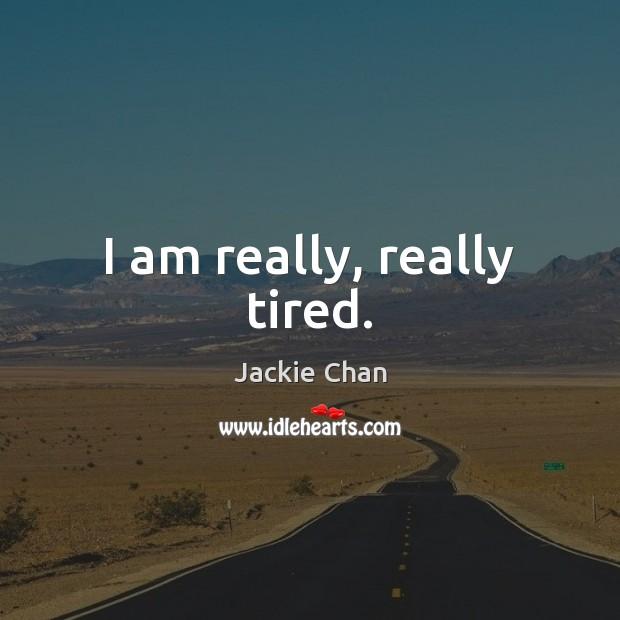 I am really, really tired. Image
