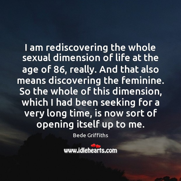I am rediscovering the whole sexual dimension of life at the age Image
