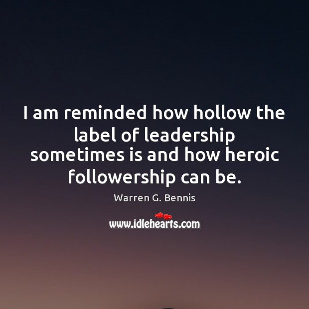 I am reminded how hollow the label of leadership sometimes is and Warren G. Bennis Picture Quote