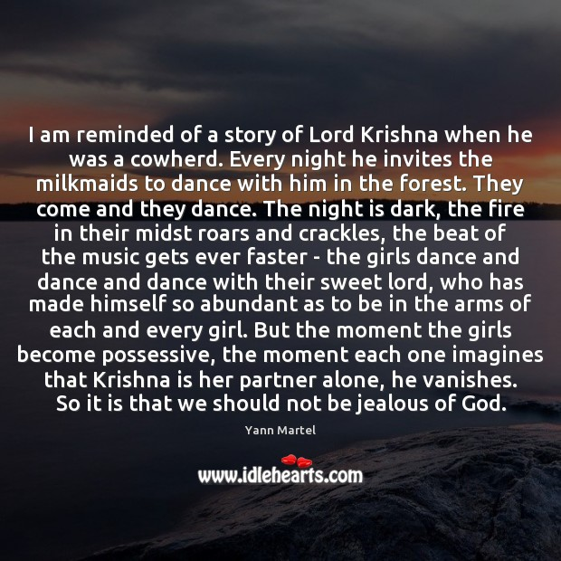 I am reminded of a story of Lord Krishna when he was Yann Martel Picture Quote