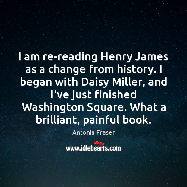 Image, I am re-reading Henry James as a change from history. I began