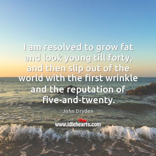 I am resolved to grow fat and look young till forty, and Image
