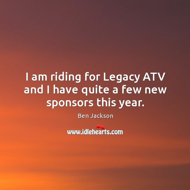 Image, I am riding for legacy atv and I have quite a few new sponsors this year.