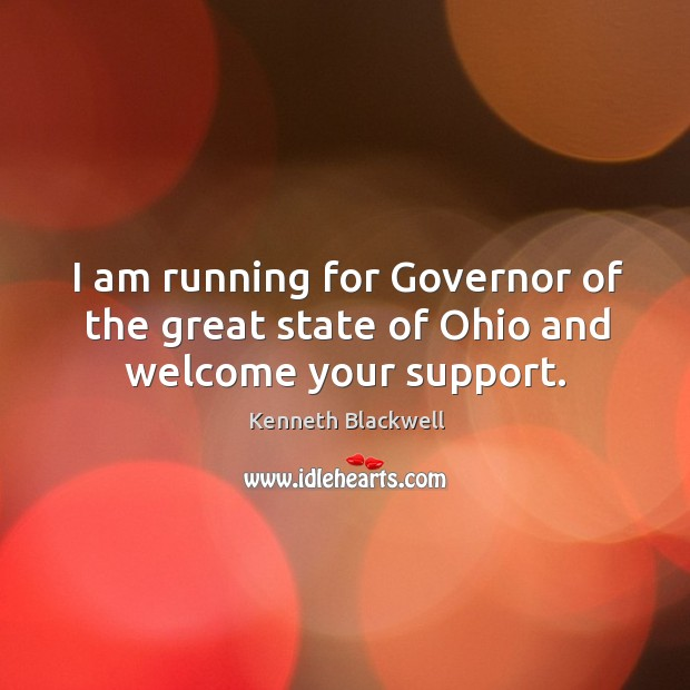I am running for governor of the great state of ohio and welcome your support. Image