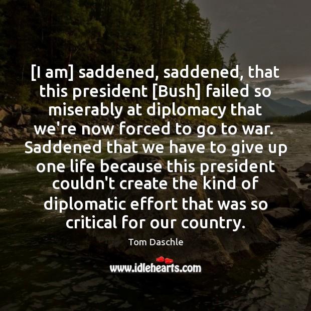 Image, [I am] saddened, saddened, that this president [Bush] failed so miserably at