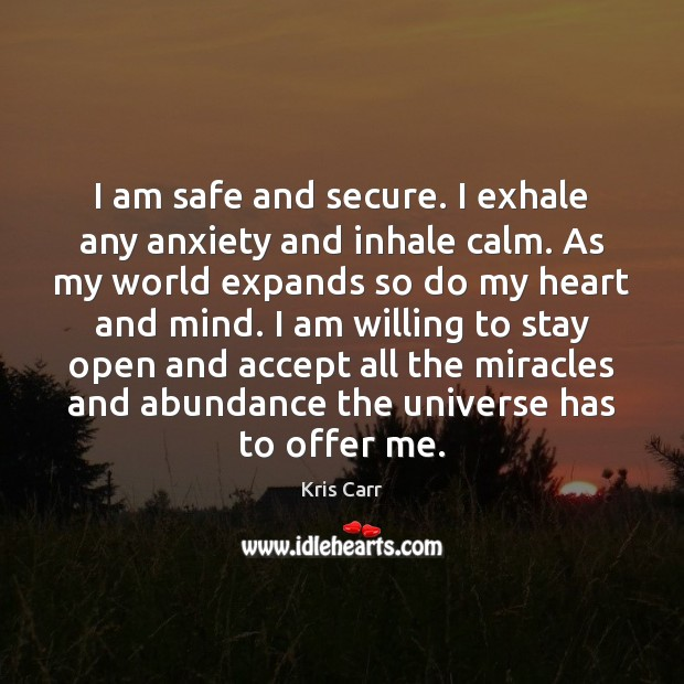 I am safe and secure. I exhale any anxiety and inhale calm. Image