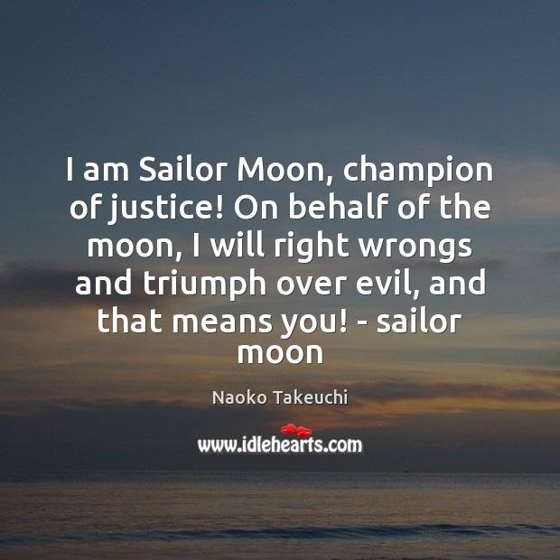 Image, I am Sailor Moon, champion of justice! On behalf of the moon,