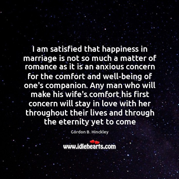 Image, I am satisfied that happiness in marriage is not so much a