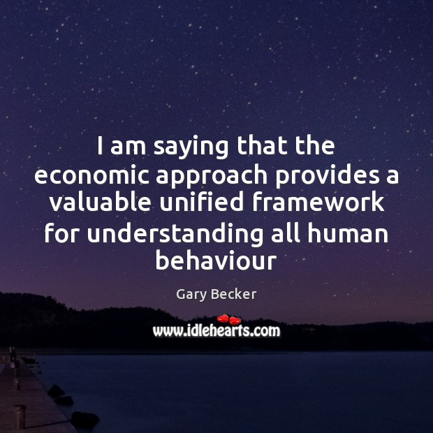 I am saying that the economic approach provides a valuable unified framework Image