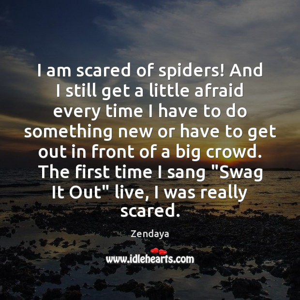I am scared of spiders! And I still get a little afraid Zendaya Picture Quote