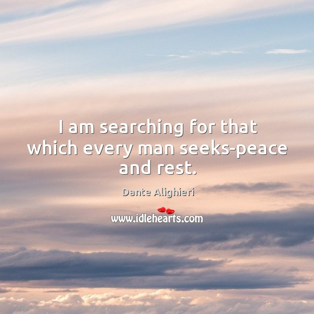 I am searching for that which every man seeks-peace and rest. Image