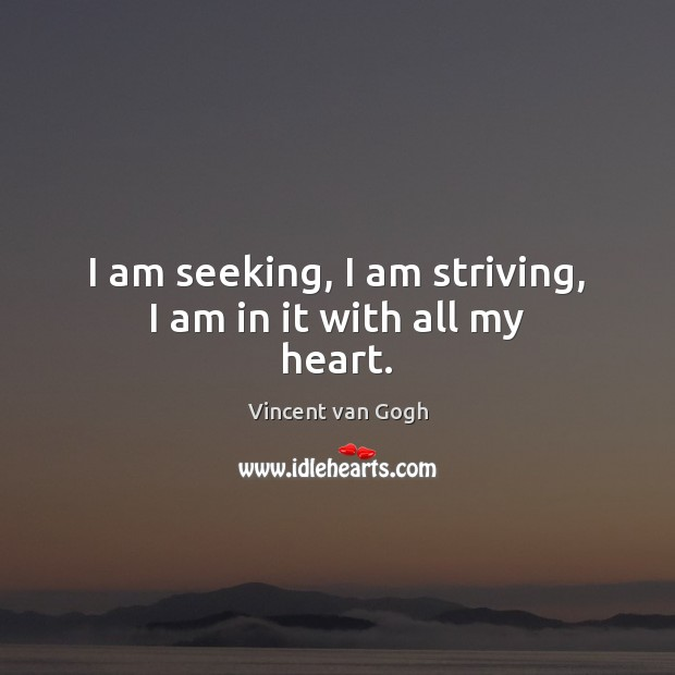 Image, I am seeking, I am striving, I am in it with all my heart.