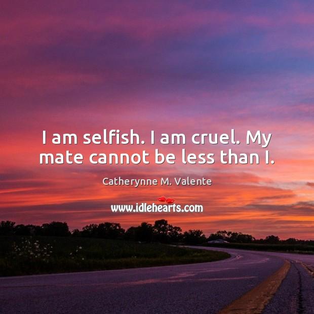 I am selfish. I am cruel. My mate cannot be less than I. Image
