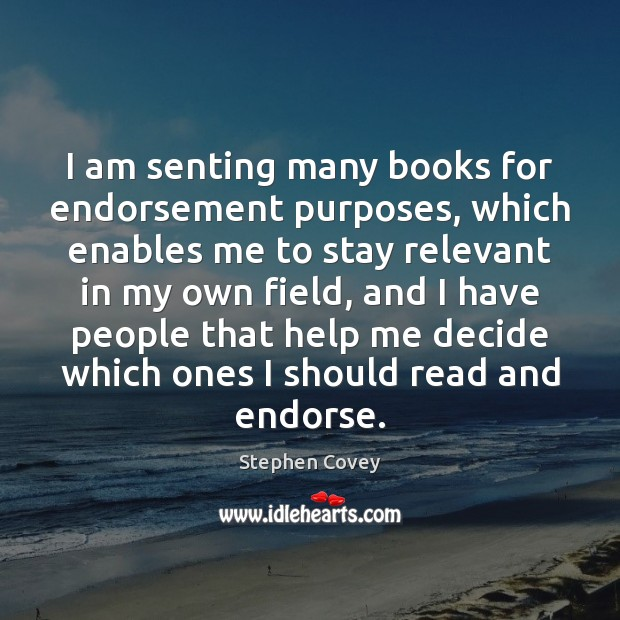 I am senting many books for endorsement purposes, which enables me to Stephen Covey Picture Quote
