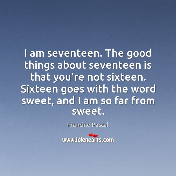 I am seventeen. The good things about seventeen is that you're Francine Pascal Picture Quote