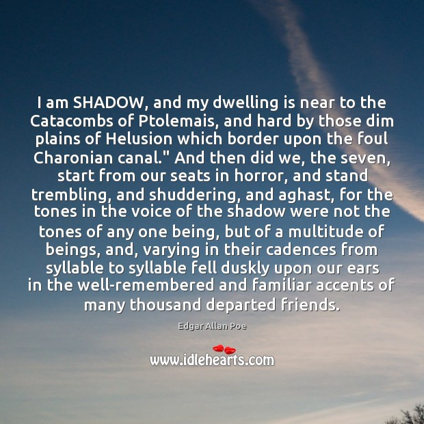 I am SHADOW, and my dwelling is near to the Catacombs of Edgar Allan Poe Picture Quote