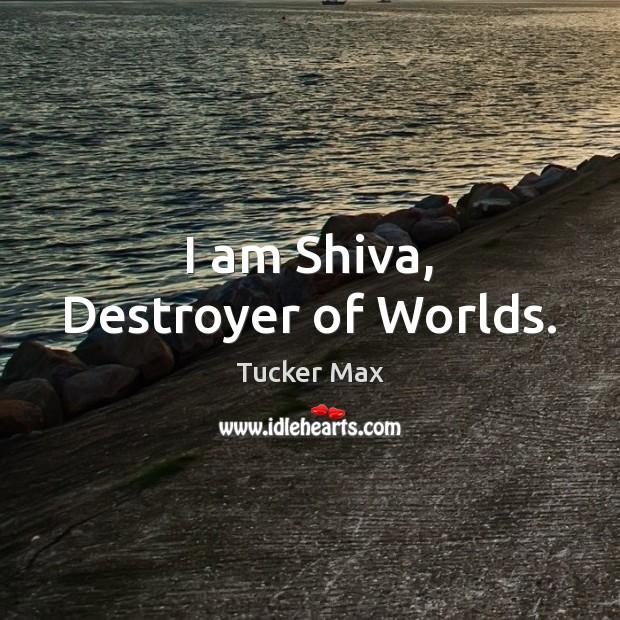 Image, I am Shiva, Destroyer of Worlds.