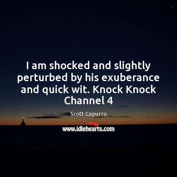 I am shocked and slightly perturbed by his exuberance and quick wit. Knock Knock Channel 4 Image