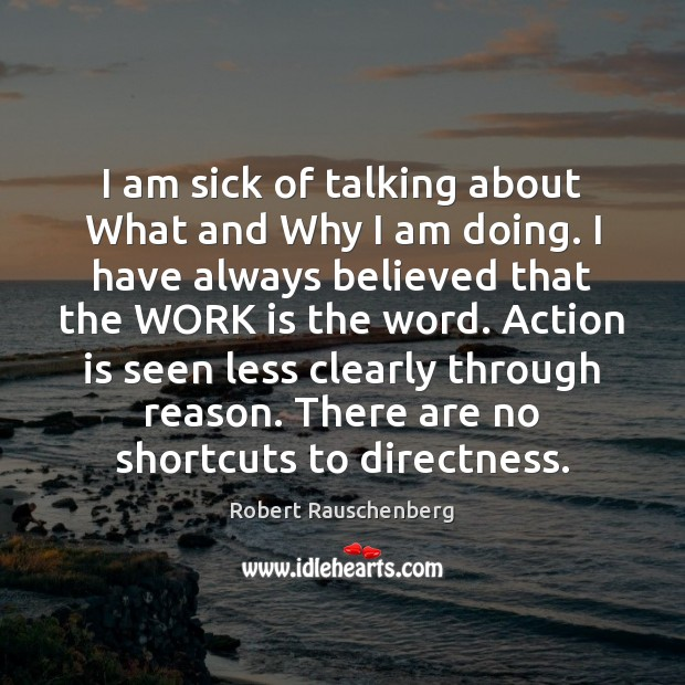 I am sick of talking about What and Why I am doing. Image