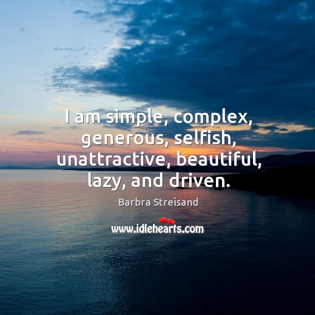 Image, I am simple, complex, generous, selfish, unattractive, beautiful, lazy, and driven.