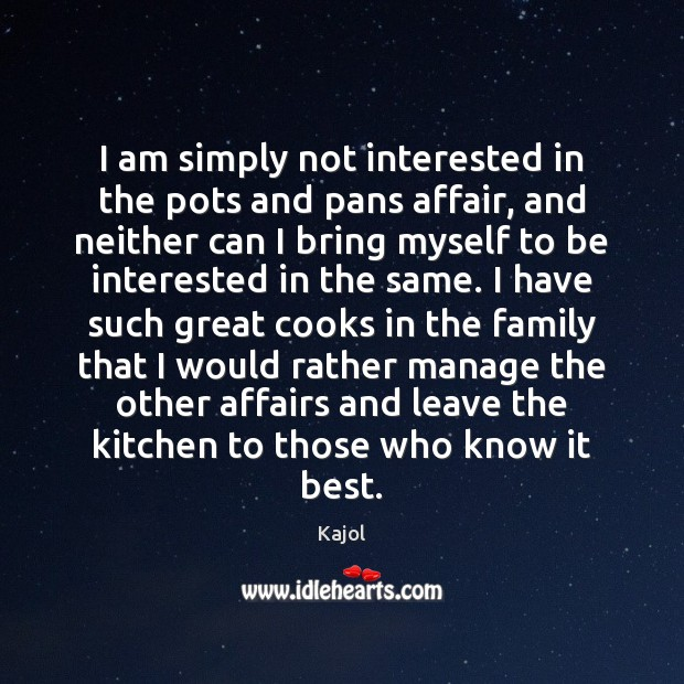 I am simply not interested in the pots and pans affair, and Image