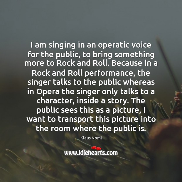 I am singing in an operatic voice for the public, to bring Image