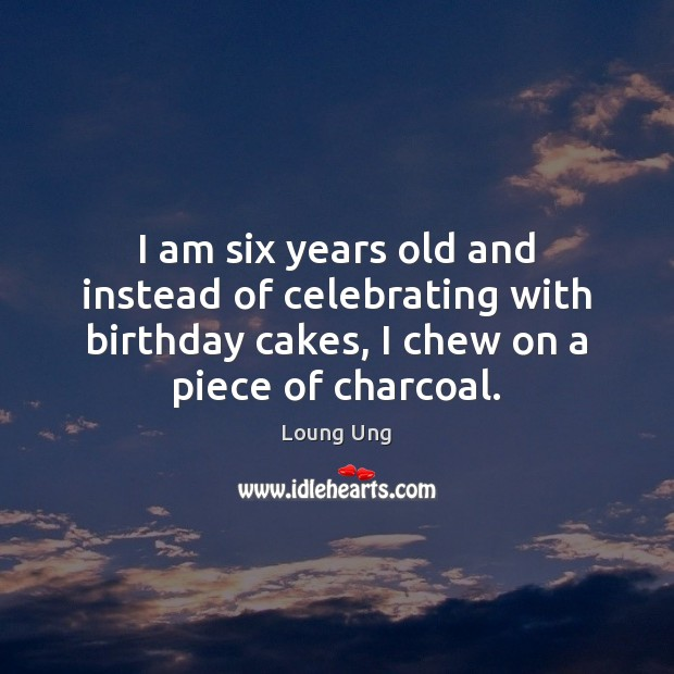 Image, I am six years old and instead of celebrating with birthday cakes,