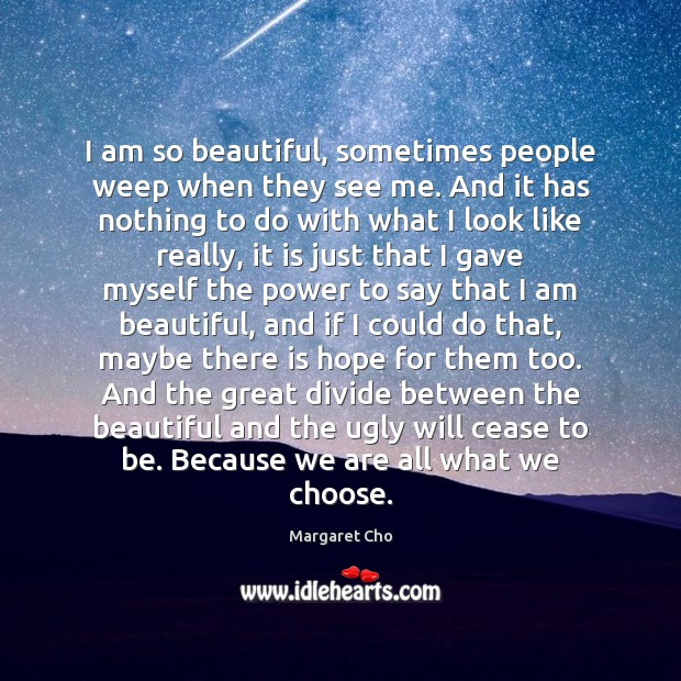 I am so beautiful, sometimes people weep when they see me. And Image