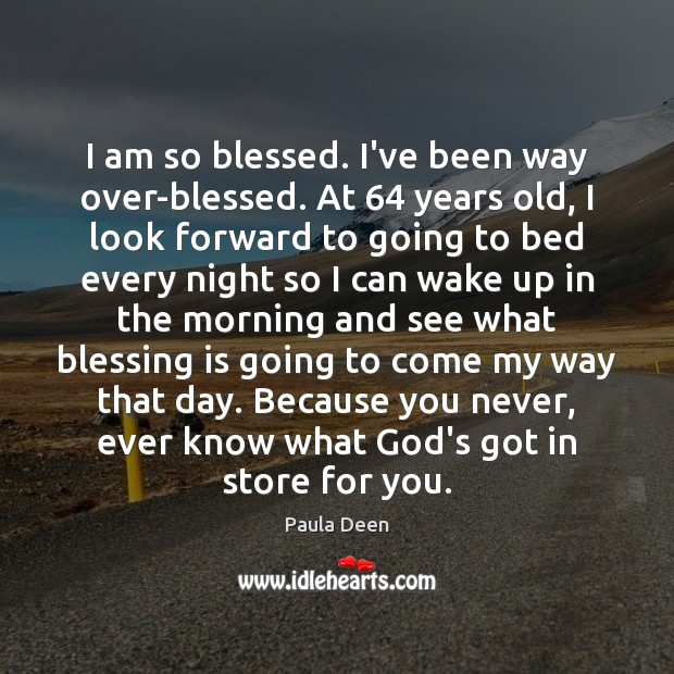 I am so blessed. I've been way over-blessed. At 64 years old, I Image