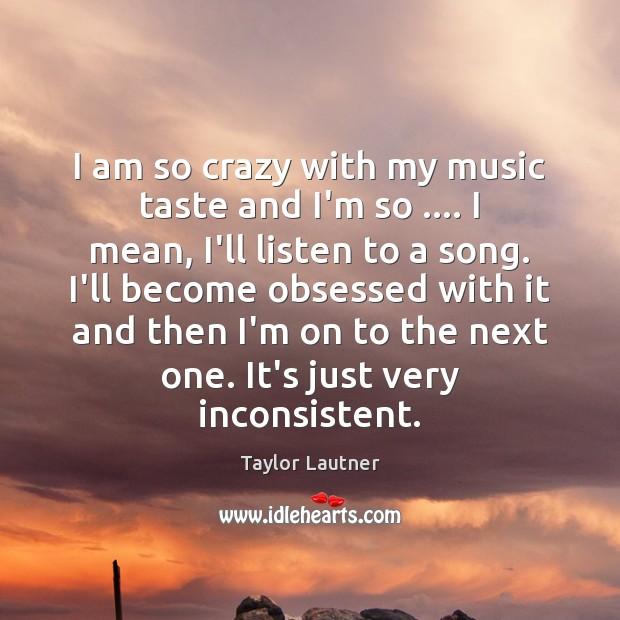 I am so crazy with my music taste and I'm so …. I Image