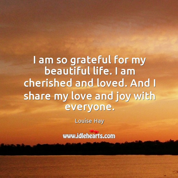 I am so grateful for my beautiful life. I am cherished and Image