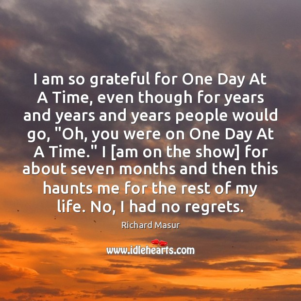 I am so grateful for One Day At A Time, even though Richard Masur Picture Quote