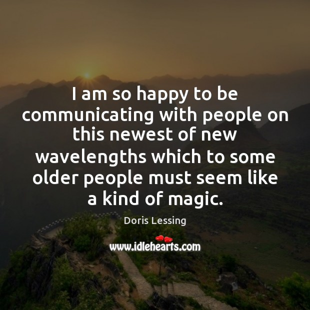 I am so happy to be communicating with people on this newest Doris Lessing Picture Quote