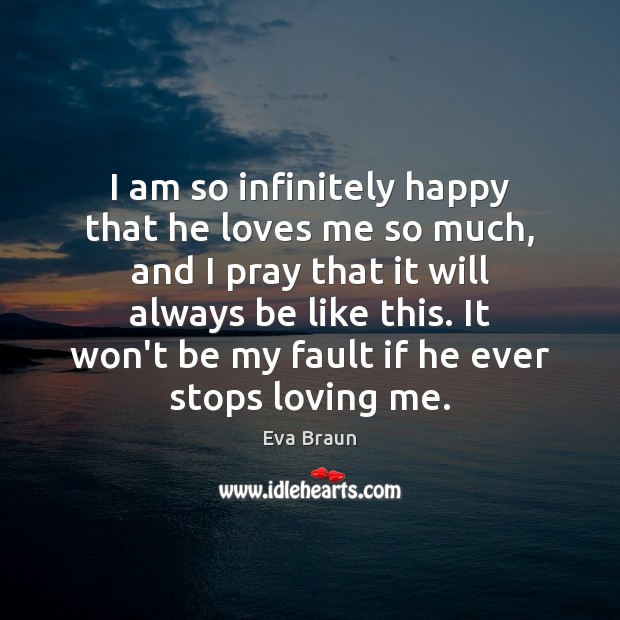 I am so infinitely happy that he loves me so much, and Image