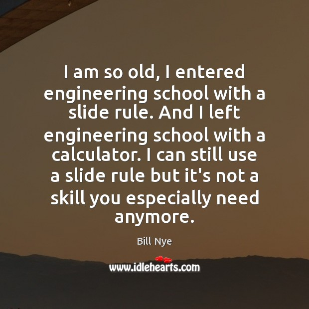 Image, I am so old, I entered engineering school with a slide rule.