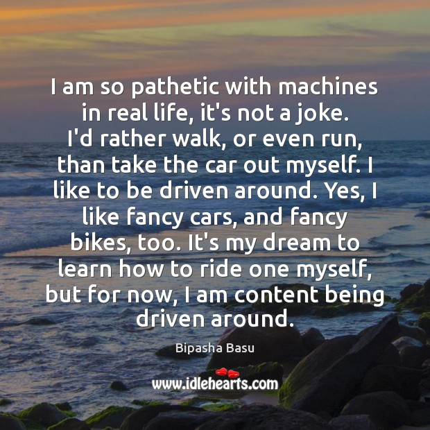 I am so pathetic with machines in real life, it's not a Bipasha Basu Picture Quote
