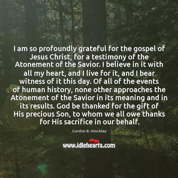 I am so profoundly grateful for the gospel of Jesus Christ, for Image