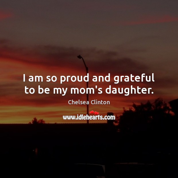 Image, I am so proud and grateful to be my mom's daughter.
