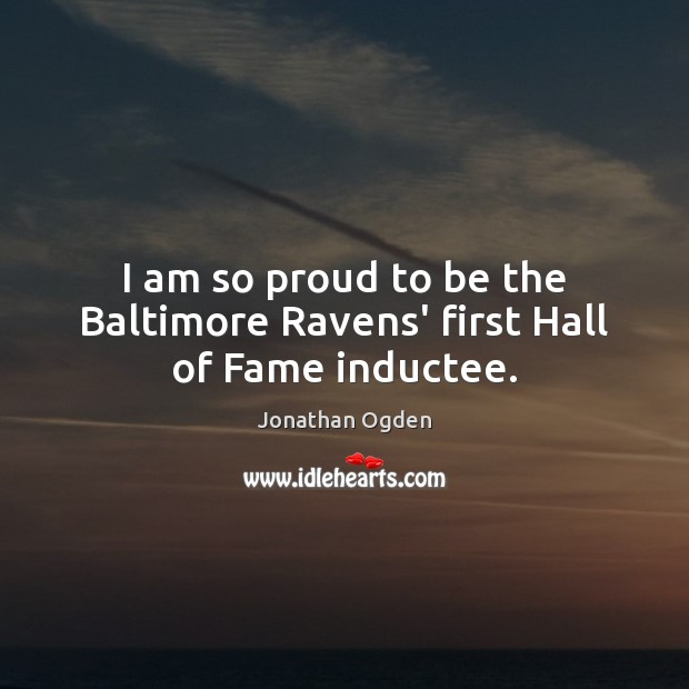 Image, I am so proud to be the Baltimore Ravens' first Hall of Fame inductee.