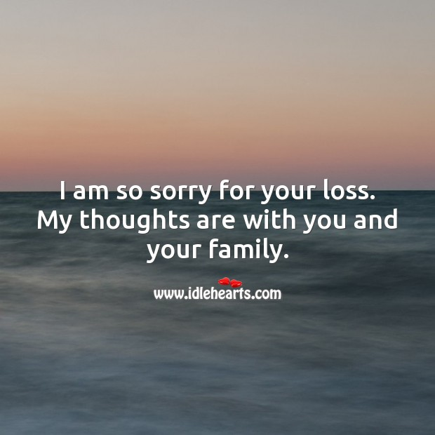 I am so sorry for your loss. My thoughts are with you and your family. Sympathy Messages Image
