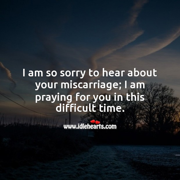 I am so sorry to hear about your miscarriage. Miscarriage Sympathy Messages Image
