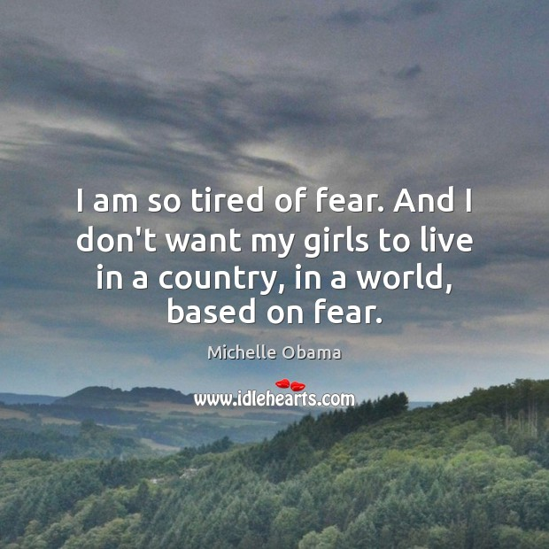 Image, I am so tired of fear. And I don't want my girls