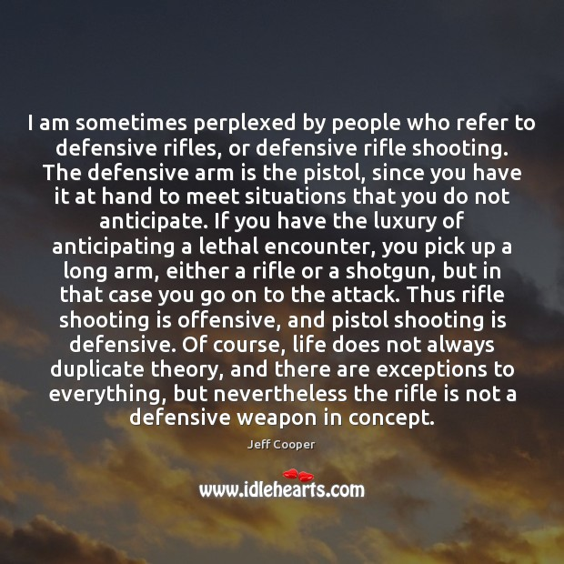 I am sometimes perplexed by people who refer to defensive rifles, or Jeff Cooper Picture Quote