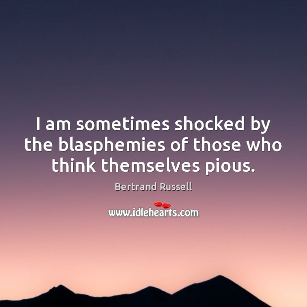 I am sometimes shocked by the blasphemies of those who think themselves pious. Image
