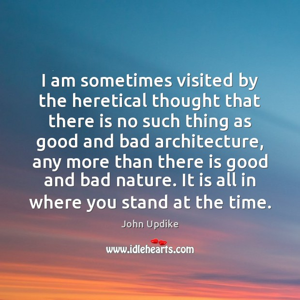 I am sometimes visited by the heretical thought that there is no John Updike Picture Quote