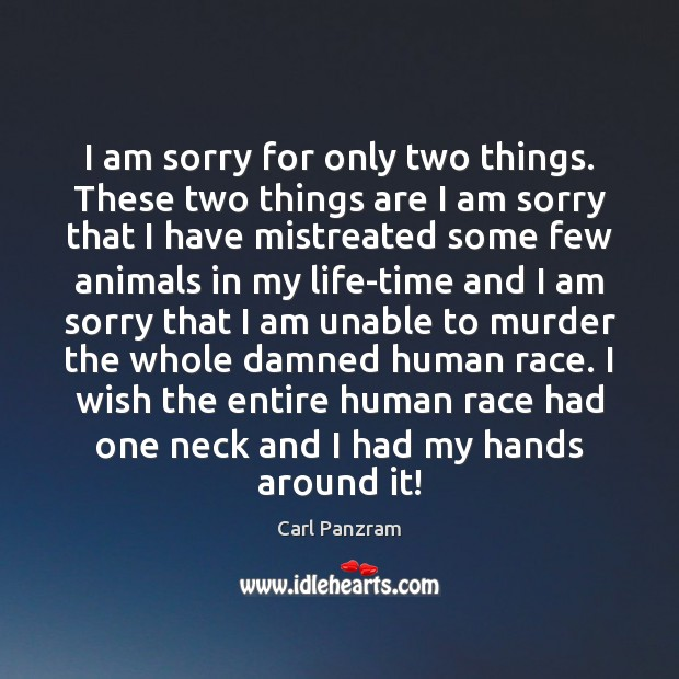 I am sorry for only two things. These two things are I Carl Panzram Picture Quote
