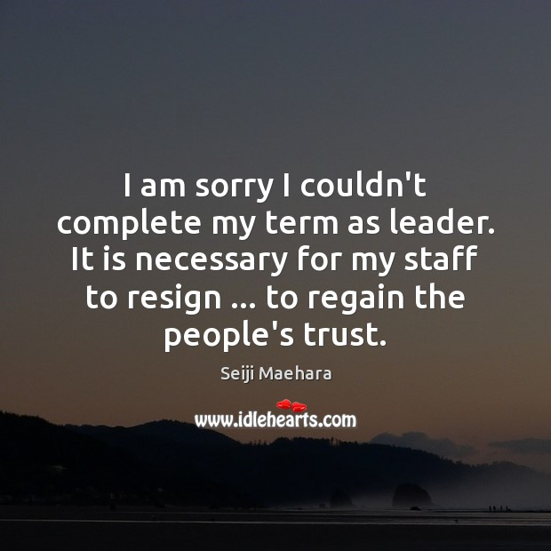 Image, I am sorry I couldn't complete my term as leader. It is