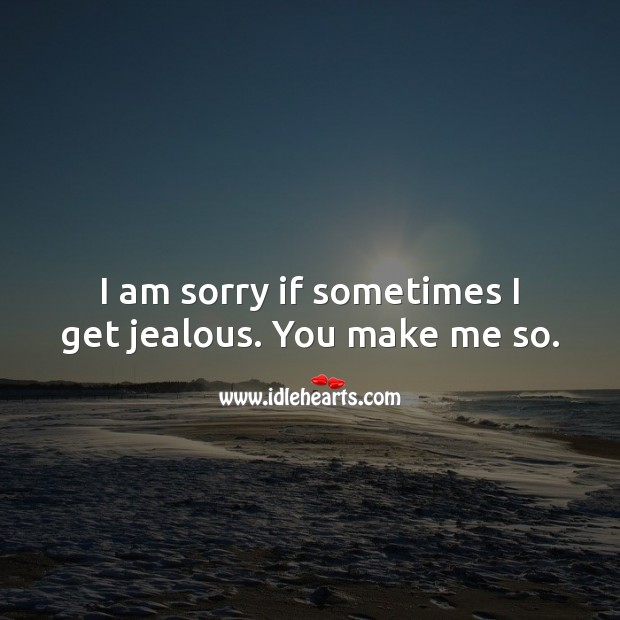 I am sorry if sometimes I get jealous. You make me so. Love Quotes for Him Image
